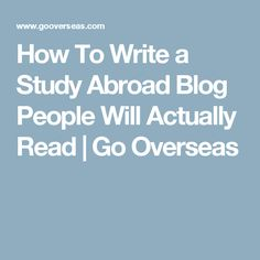 How To Write a Study Abroad Blog People Will Actually Read | Go Overseas