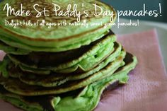Make St. Paddy's Day pancakes!   Delight kids of all ages with naturally sweet green pancakes!
