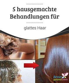 Great 5 #hausgemachte Behandlungen Für Glattes Haar Verschiedene #natürliche  #Behandlungen Können Die #Haare