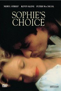 "Sophie´s Choice. Director: Alan J. Pakula  Writers: William Styron (based on the novel ""Sophie's Choice"" by), Alan J. Pakula (screenplay)  Stars: Meryl Streep, Kevin Kline and Peter MacNicol"