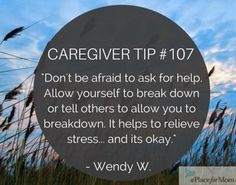 Caregiving can be difficult, so it's important to remember to ask for help when you need it. Read more inspirational caregiver quotes.