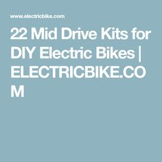 22 Mid Drive Kits for DIY Electric Bikes | ELECTRICBIKE.COM