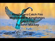 Kingfishers Catch Fire Movement II: Kingfishers Catch Fire By John Mackey  LOVE with all my heart!!
