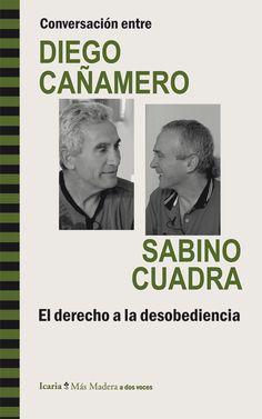 Conversación entre DIEGO CAÑAMERO y SABINO CUADRA: El derecho a la desobediencia..