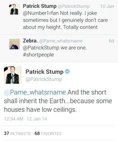 Patrick Stump tweets :) this makes me feel better about being short. I've been nicknamed smurfette, stubbs, and fun size. I'm used to it