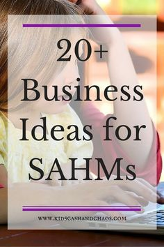 20+ Business Ideas for SAHMs and WAHMs