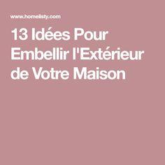 13 Idées Pour Embellir l'Extérieur de Votre Maison Gardening, Exterior Homes, Balcony, Pools, Handicraft, Flower, Lawn And Garden, Horticulture