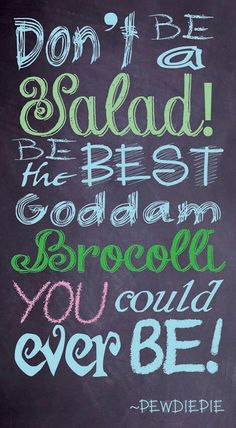 Typography | PewDiePie | Quote | Salad | Broccoli