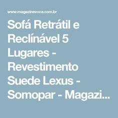 Sofá Retrátil e Reclínável 5 Lugares - Revestimento Suede Lexus - Somopar - Magazine Godwith