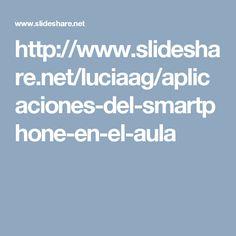 http://www.slideshare.net/luciaag/aplicaciones-del-smartphone-en-el-aula