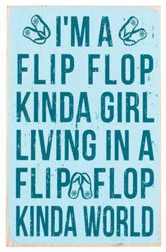 I'm a flip flop kinda girl living in a flip flop kinda world!!