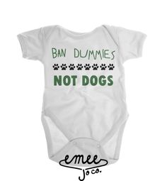Ban Dummies, Not Dogs Unfortunately some breeds do get a bad rap at no fault of their own. Being a dog lover myself, I know how important it is to be an advocate for those without a voice. Now your baby can too! This gender neutral design works for both baby girls and baby boys and is a great way to show your love for your breed while sending a very powerful message.