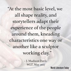 At the most basic level we all shape reality and storytellers adapt their experience of the people around them kneading characteristics one way or another like a sculptor working clay. J. Madison Davis .. .. #literature #crimefiction #NewNativeLit #NativeAmericanLit #Books #Mysteries #Reading