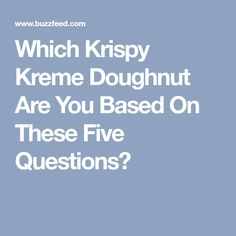 Which Krispy Kreme Doughnut Are You Based On These Five Questions?