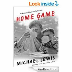"""Home Game: An Accidental Guide to Fatherhood, by Michael Lewis - My wife got this for me for Father's Day, and so far it's HILARIOUS!   Bestselling writer Lewis (Moneyball) """"attempts to capture the triumphs, failures, humor, frustration and exhilaration of being a new father during the first year of each of his three children's lives."""""""