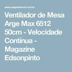 Ventilador de Mesa Arge Max 6512 50cm - Velocidade Contínua - Magazine Edsonpinto