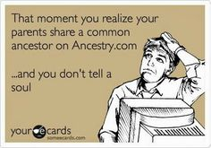 Ahahaha, thank heavens I haven't found this in my family, but in my hubby's family it seems there were only a few families in the old south, haha :)