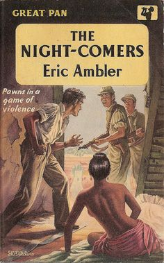 The night-comers by Eric Ambler  Pan Books #G115, 1958.  Cover art by S.R. Boldero.