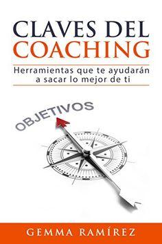 Claves del coaching: Herramientas que te ayudarán a sacar lo mejor de ti de [Ramirez, Gemma]