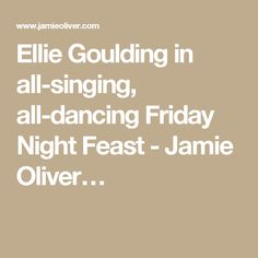 Ellie Goulding in all-singing, all-dancing Friday Night Feast - Jamie Oliver…