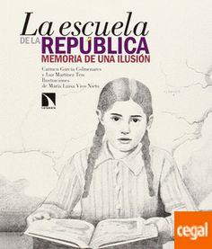 LA ESCUELA DE LA REPUBLICA de García Colmenares Martínez Cómo la voluntad política, el entusiasmo del profesorado y el compromiso de los ciudadanos, transformaron la sociedad a través de la educación en tan solo cinco años. Una nueva sociedad basada en la igualdad, la libertad y la solidaridad, solo podía logra
