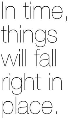 ...things will fall into place.