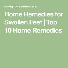 Home Remedies for Swollen Feet | Top 10 Home Remedies