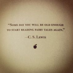 This quote means you are never too old for Fairy tales, I still love every story :)
