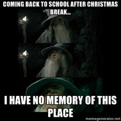 Coming back to school after Christmas break... I have no memory of this place