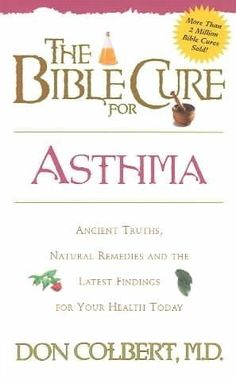 Bible Cure for Asthma: Ancient Truths, Remedies and the Latest Findings for Your Health Today