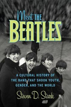 Buy Meet the Beatles: A Cultural History of the Band That Shook Youth, Gender, and the World by Steven D Stark and Read this Book on Kobo's Free Apps. Discover Kobo's Vast Collection of Ebooks and Audiobooks Today - Over 4 Million Titles! Beatles Books, The Beatles, Turn Around Bright Eyes, Popular Bands, Emotional Connection, Bbc Radio, Learn To Love, Mixtape, Memoirs