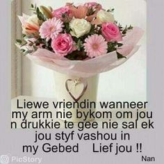 Ek hou jou vas in my gebede Sympathy Messages, Sympathy Quotes, Birthday Wishes Messages, Birthday Greetings, Happy Birthday, Condolences Quotes, Afrikaanse Quotes, Goeie More, Morning Blessings