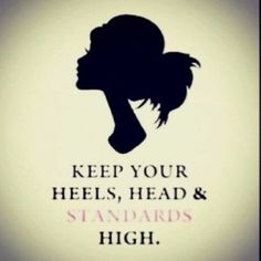 Keep your heels, head and standards high   #quotes -------------For more happy, visit my blog: www.jensetter.com-------------