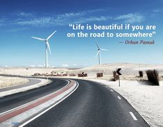 """Life is beautiful if you are on the road to somewhere."" - Orhan Pamuk #travelquote"