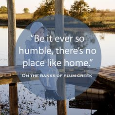 """Be it ever so humble, there's no place like home"" On the Banks of Plum Creek"