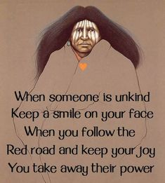 American Indian Proverbs Attitude Quote Image - When someone is unkind keep a smile on your face. Native American Prayers, Native American Spirituality, Native American Cherokee, Native American Wisdom, Native American History, American Indians, American Symbols, Cherokee Rose, Cherokee Sport