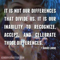 Pin This Audre Lorde quote represents the importance of respect and acceptance for diversity, which is imperative in an early childhood classroom where there is such a range of cultures. Unity Quotes, Words Quotes, Wise Words, Me Quotes, Motivational Quotes, Inspirational Quotes, Sayings, Career Quotes, Meaningful Quotes