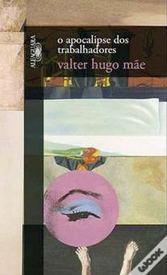 O Apocalipse dos Trabalhadores, Valter Hugo Mãe - WOOK