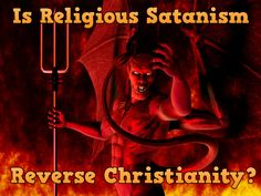 Is Religious and Spiritual Satanism just Reverse Christianity?
