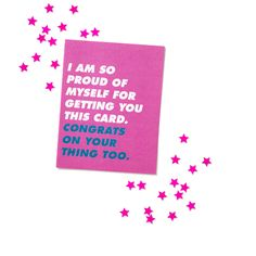 I am so proud of myself for getting you this card. Congrats on your thing too.