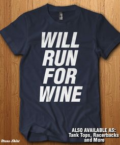 Will Run for Wine workout tanks and shirts. We only us Premium Quality Super Soft Shirts from the likes of Gildan and American Apparel. Swipe or view