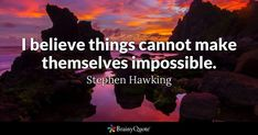 I believe things cannot make themselves impossible. - Stephen Hawking #brainyquote #QOTD #wisdom #sky