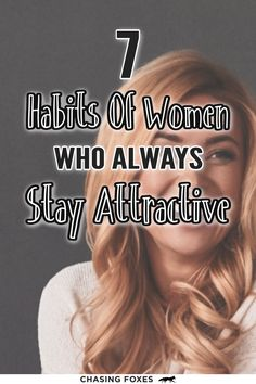 Knowing your self-worth is an important tip in helping your beauty shine through. Here are 7 more habits of women who are always attractive. #ChasingFoxes #BeautyHabits