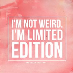 Quote I'm not weird I'm limited edition #barcelonette