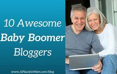 10 Awesome Baby Boomer Bloggers http://www.aplaceformom.com/blog/9-7-15-awesome-baby-boomer-bloggers/