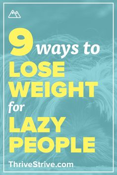Losing weight can be a frustrating experience because it feels like you always need to be active. Not so! Here are 9 lazy ways to lose weight because losing weight and burning fat shouldn't be a struggle.