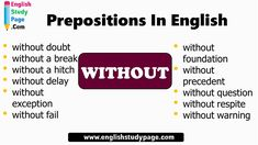 Prepositions In English, Prepositional Phrases with WITHOUT without foundation without precedent without question without respite without warning without doubt without a break without a hitch without delay without exception without fail Adverbs, Prepositions, English Study, Learn English, Without Fail, Prepositional Phrases, English Grammar, Fails, Foundation