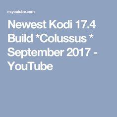 Newest Kodi 17.4 Build *Colussus * September 2017 - YouTube