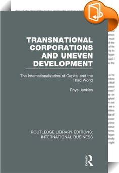 Transnational Corporations and Uneven Development (RLE International Business)    ::  <P>Is the transnational coporation (TNC) an engine of growth capable of eliminating international economic inequalities or a major obstacle to development through a massive drain of surplus to advanced countries? This book presents five different perspectives on the role of TNCs: </P> <P></P> <UL> <P> <LI>Neo-Classical</LI> <P></P> <P> <LI>Global Reach</LI> <P></P> <P> <LI>Neo-Imperialist</LI> <P></P>...