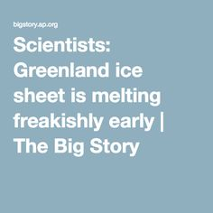 Scientists: Greenland ice sheet is melting freakishly early | The Big Story
